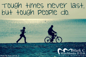 ... Quotes Tagged With: Tough times never last but tough people do