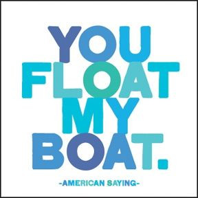 You Float My Boat - Quotable Cards