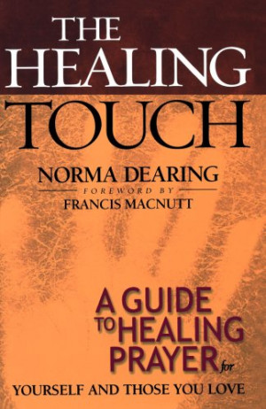 The Healing Touch: A Guide to Healing Prayer for Yourself and Those ...