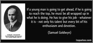 If a young man is going to get ahead, if he is going to reach the top ...