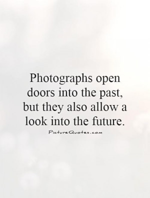 Photography Quotes Future Quotes Past Quotes Photograph Quotes