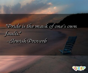 Pride is the mask of one's own faults .