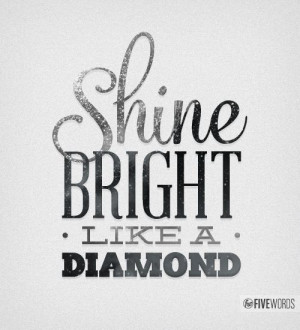 Shine Bright Like A #Diamond - #quote