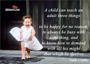 quote] a child can teach an adult three things