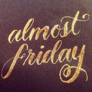 almost friday by Kristin Nohe | #calligraphy