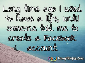 Long time ago I used to have a life, until someone told me to create a ...