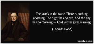 ... the day has no morning;— Cold winter gives warning. - Thomas Hood