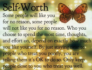 Self Worth: Only keep people close to you who treat you well.