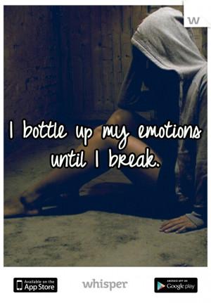 bottle up my emotions until I break.