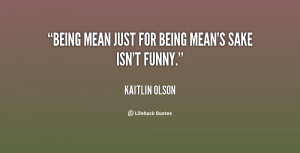Being mean just for being mean's sake isn't funny.""