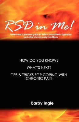 RSD In Me!: A Patient And Caretaker Guide To Reflex Sympathetic ...