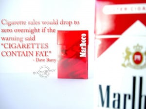 """... Warning Said, Cigarettes Contain Fat """" - Dave Barry ~ Smoking Quote"""