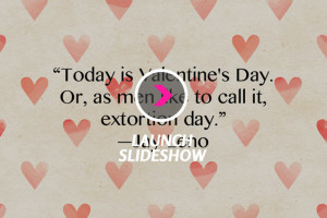 ... Funny Anti-Valentine's Day Quotes That'll Bring Cupid Back Down To
