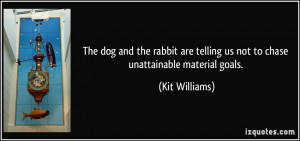 ... telling us not to chase unattainable material goals. - Kit Williams