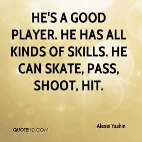 Alexei Yashin - He's a good player. He has all kinds of skills. He can ...