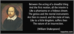Between the acting of a dreadful thingAnd the first motion, all the ...