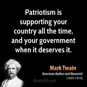 Patriotism is supporting your country all the time, and your ...