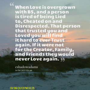 is overgrown with bs, and a person is tired of being lied to, cheated ...