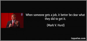 gets a job it better be clear what they did to get it Mark V Hurd
