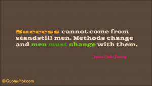 Success Cannot Come From Standstill Quote by James Cash Penney ...