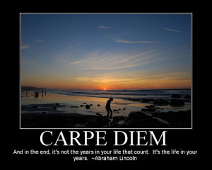 Carpe Diem - 'And in the end, it's not the years in your life that ...