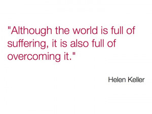 Although the world is full of suffering, it is also full of overcoming ...