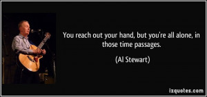 You reach out your hand, but you're all alone, in those time passages ...