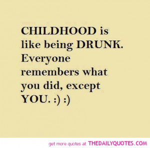 childhood like being drunk quote pic funny life quotes sayings