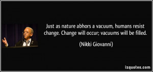 abhors a vacuum, humans resist change. Change will occur; vacuums ...