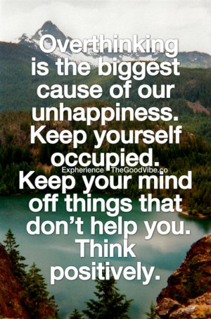... keep yourself occupied keep your mind off things that don t hep