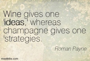 champagne quotes funny | Roman Payne : Wine gives one 'ideas,' whereas ...