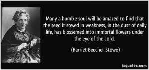 Many a humble soul will be amazed to find that the seed it sowed in ...