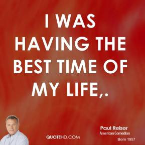 paul-reiser-quote-i-was-having-the-best-time-of-my-life.jpg