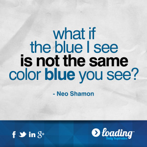 What if the blue I see is not the same color blue you see?