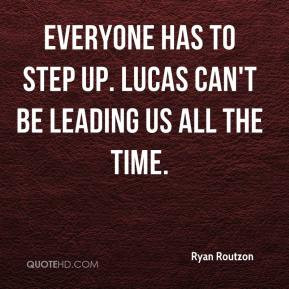 ... - Everyone has to step up. Lucas can't be leading us all the time