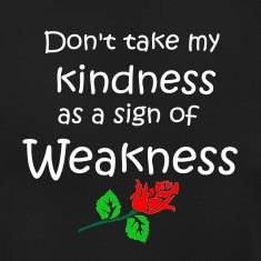 kindness weakness quote patjila T-Shirts