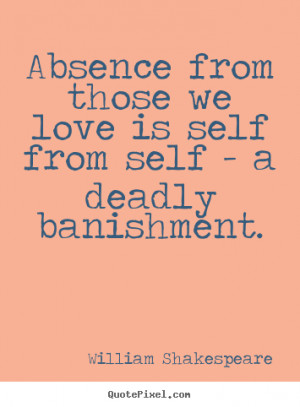 Love quote - Absence from those we love is self from self - a deadly ...