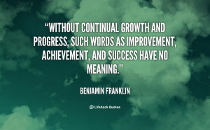 quote-Benjamin-Franklin-without-continual-growth-and-progress-such ...