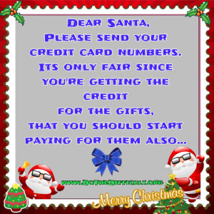 Dear Santa, Please send your credit card numbers. Its only fair since ...