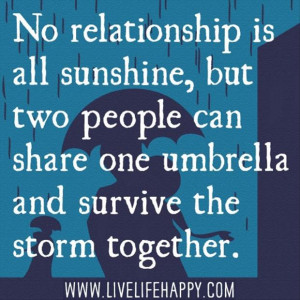 ... can share an umbrella and survive the storm together, love quotes
