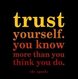 You know what you need to do. Trust you. (You don't know what anyone ...