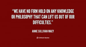 quote-Anne-Sullivan-Macy-we-have-no-firm-hold-on-any-24815.png