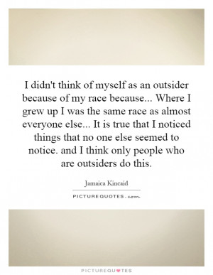 ... . and I think only people who are outsiders do this Picture Quote #1