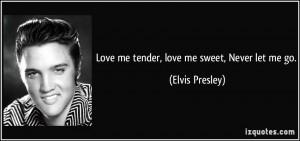 quote-love-me-tender-love-me-sweet-never-let-me-go-elvis-presley ...