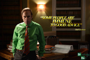 Saul Goodman quote some people are immune to good advice