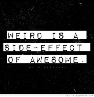 Funny Weird Normal Quote Saying Sign Pictures - Weird is a side-effect ...