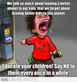 Great Parenting--that's exactly right!--my kids get said no to...very ...