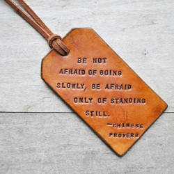 be not afraid of going slowly be afraid only of standing still from ...