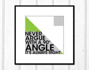 Never Argue With a 90 Degree Angle Its Always Right Poster 12 x 12 ...