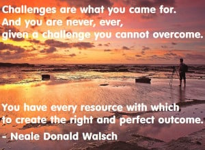 ... which to create the right and perfect outcome. — Neale Donald Walsch
